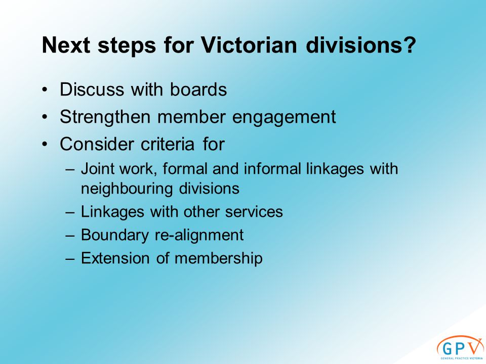 Next steps for Victorian divisions.