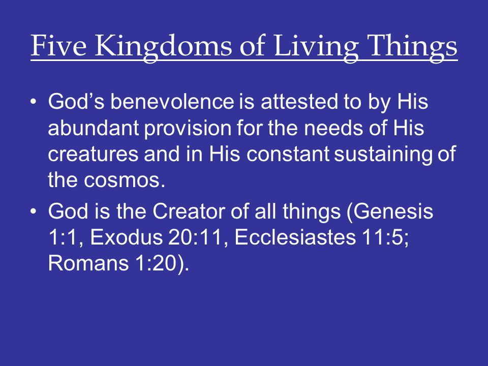 Five Kingdoms of Living Things God's benevolence is attested to by His abundant provision for the needs of His creatures and in His constant sustainin