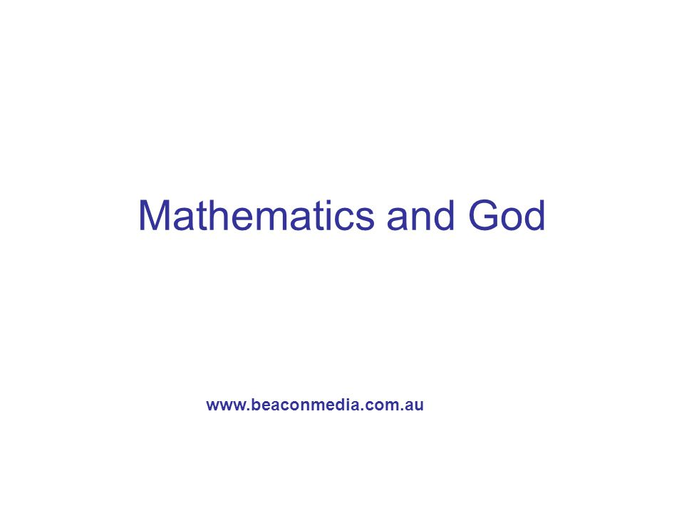 Mathematics and God www.beaconmedia.com.au