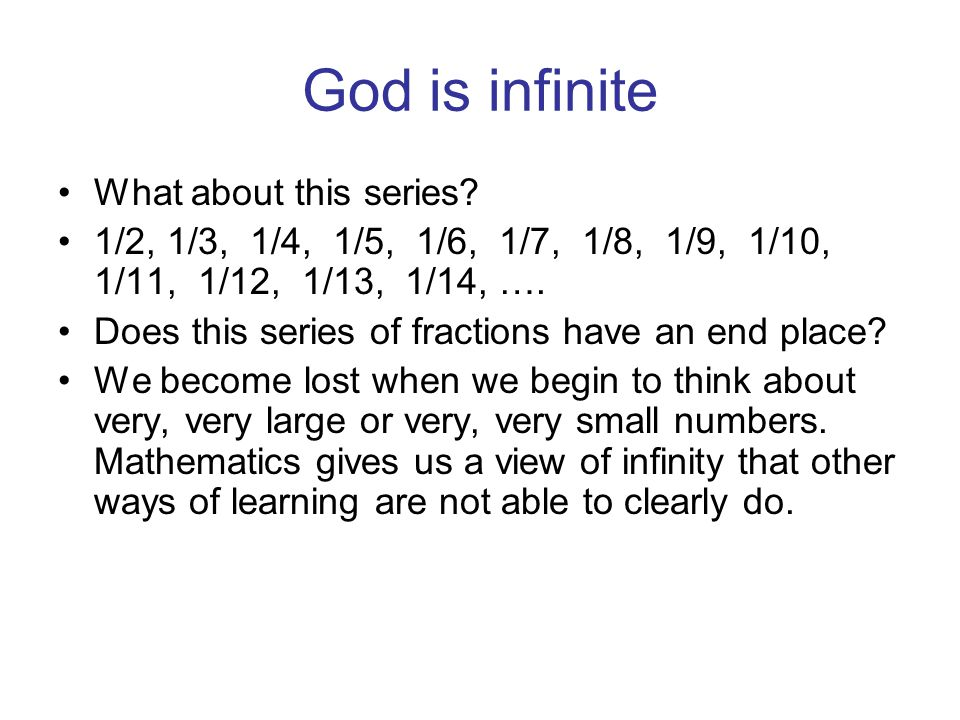 God is infinite What about this series? 1/2, 1/3, 1/4, 1/5, 1/6, 1/7, 1/8, 1/9, 1/10, 1/11, 1/12, 1/13, 1/14, …. Does this series of fractions have an