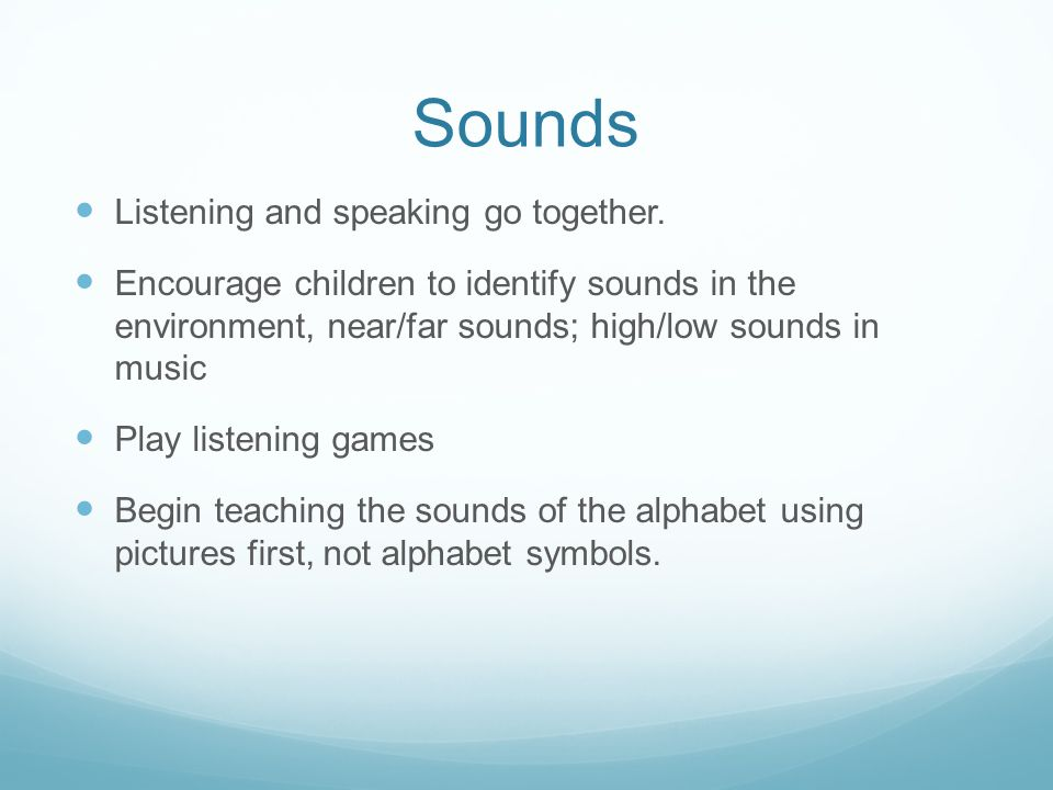 Sounds Listening and speaking go together.