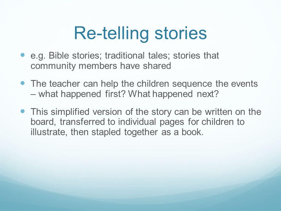 Re-telling stories e.g.