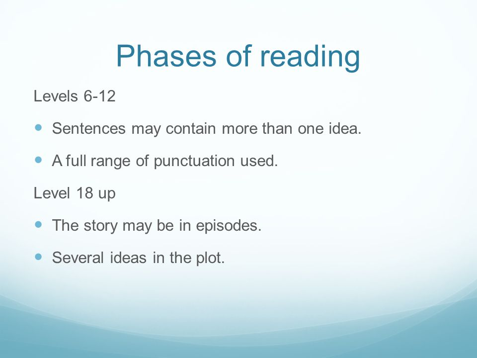 Phases of reading Levels 6-12 Sentences may contain more than one idea.