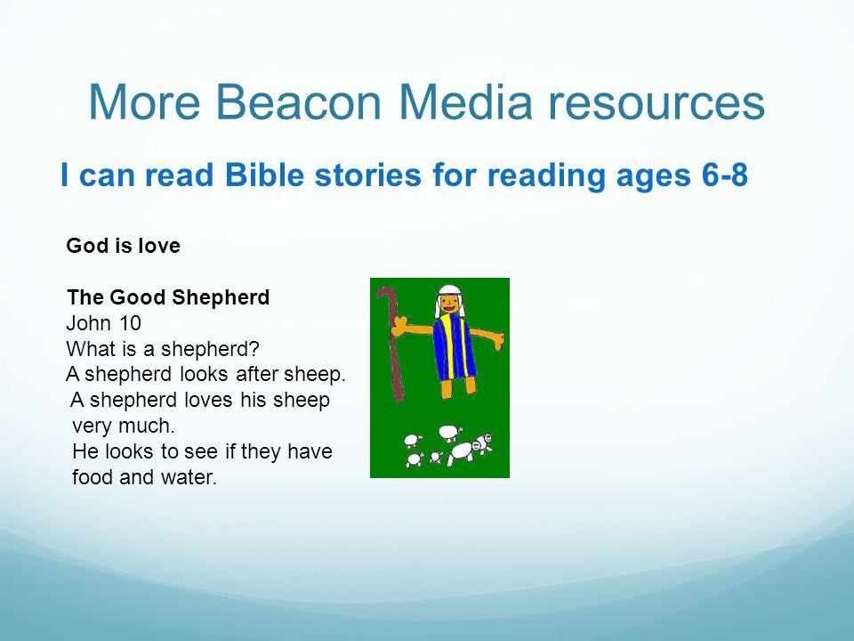 More Beacon Media resources I can read Bible stories for reading ages 6-8 God is love The Good Shepherd John 10 What is a shepherd.