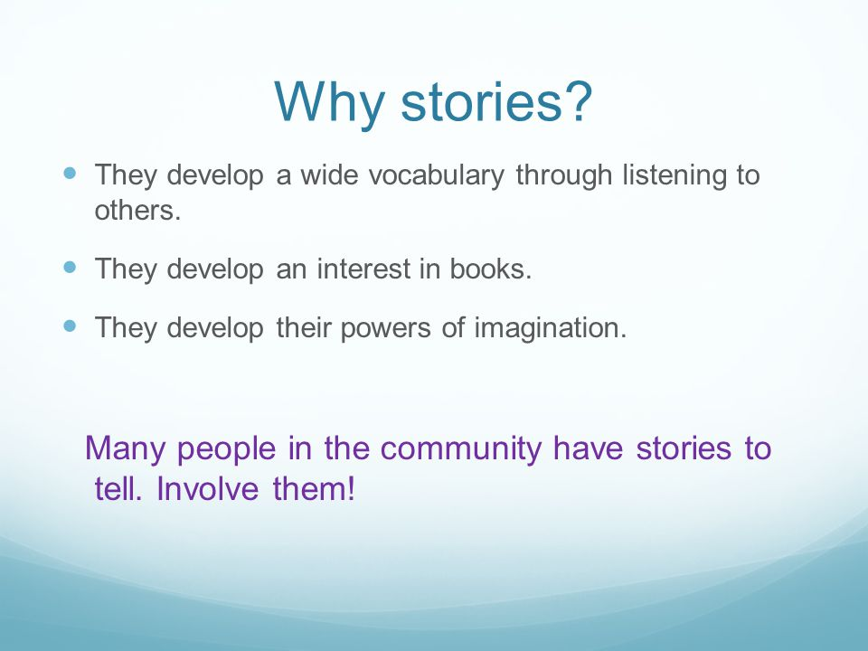 Why stories.They develop a wide vocabulary through listening to others.
