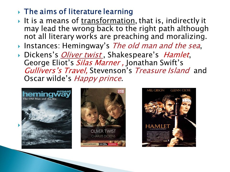  The aims of literature learning  It is a means of transformation, that is, indirectly it may lead the wrong back to the right path although not all
