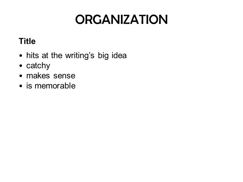 ORGANIZATION Title hits at the writing's big idea catchy makes sense is memorable