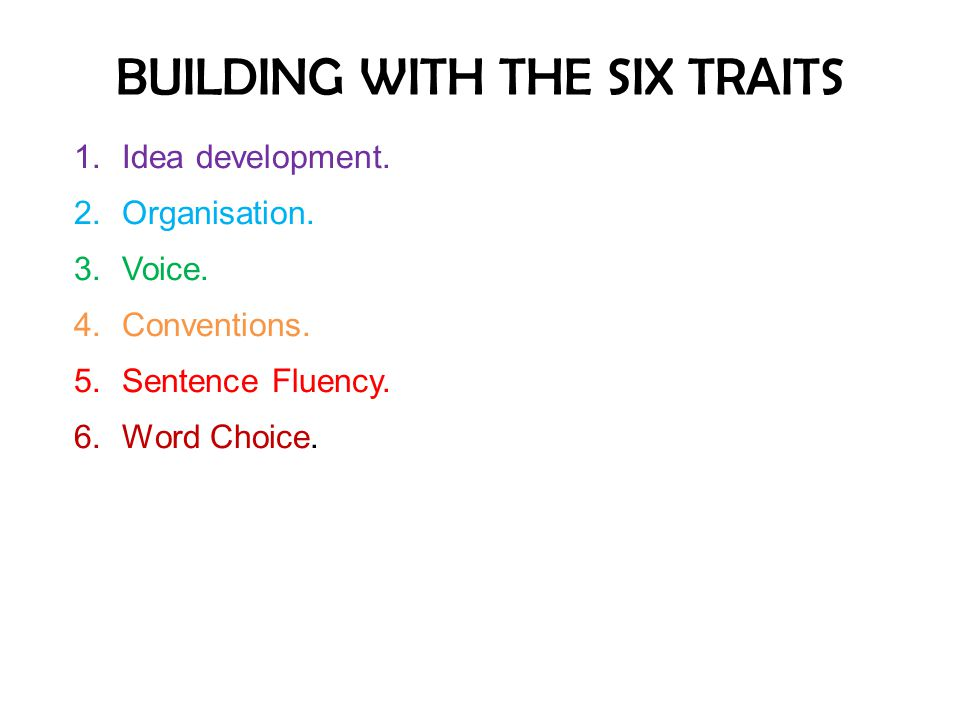 SENTENCE FLUENCY Variety of Connectors: transitions; connecting words and phrases; sentence flow together; experiments with colons and semi-colons Has Readability: carefully crafted; smooth and flowing; sounds natural when read aloud; parallelism