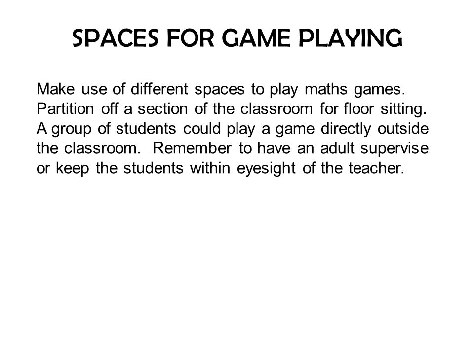 SPACES FOR GAME PLAYING Make use of different spaces to play maths games.