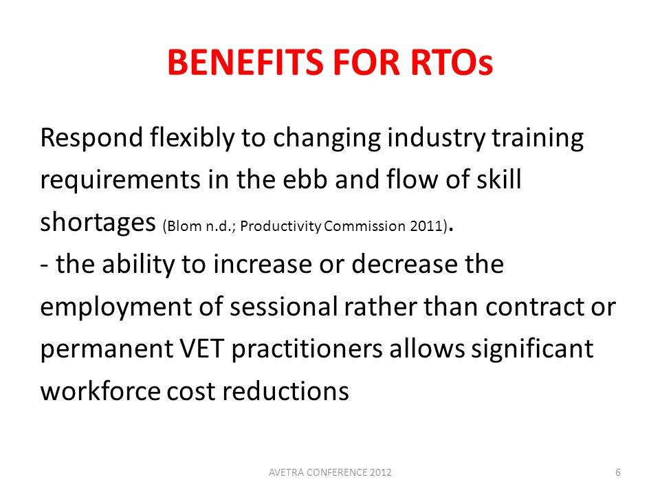 BENEFITS FOR RTOs Respond flexibly to changing industry training requirements in the ebb and flow of skill shortages (Blom n.d.; Productivity Commission 2011).