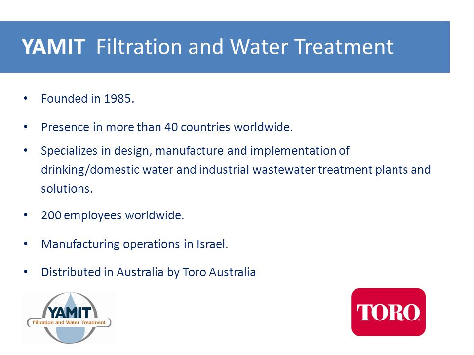 Founded in 1985. Presence in more than 40 countries worldwide. Specializes in design, manufacture and implementation of drinking/domestic water and in