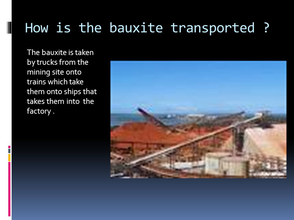 How is the bauxite transported .