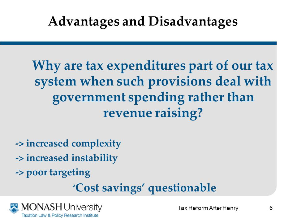 6 Advantages and Disadvantages Why are tax expenditures part of our tax system when such provisions deal with government spending rather than revenue raising.