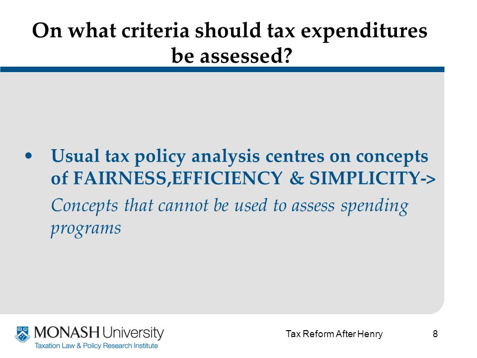 8 On what criteria should tax expenditures be assessed.