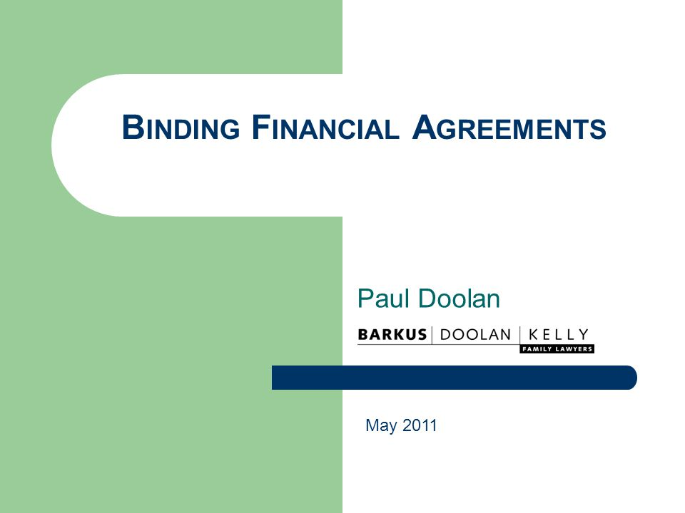 B INDING F INANCIAL A GREEMENTS Paul Doolan May 2011