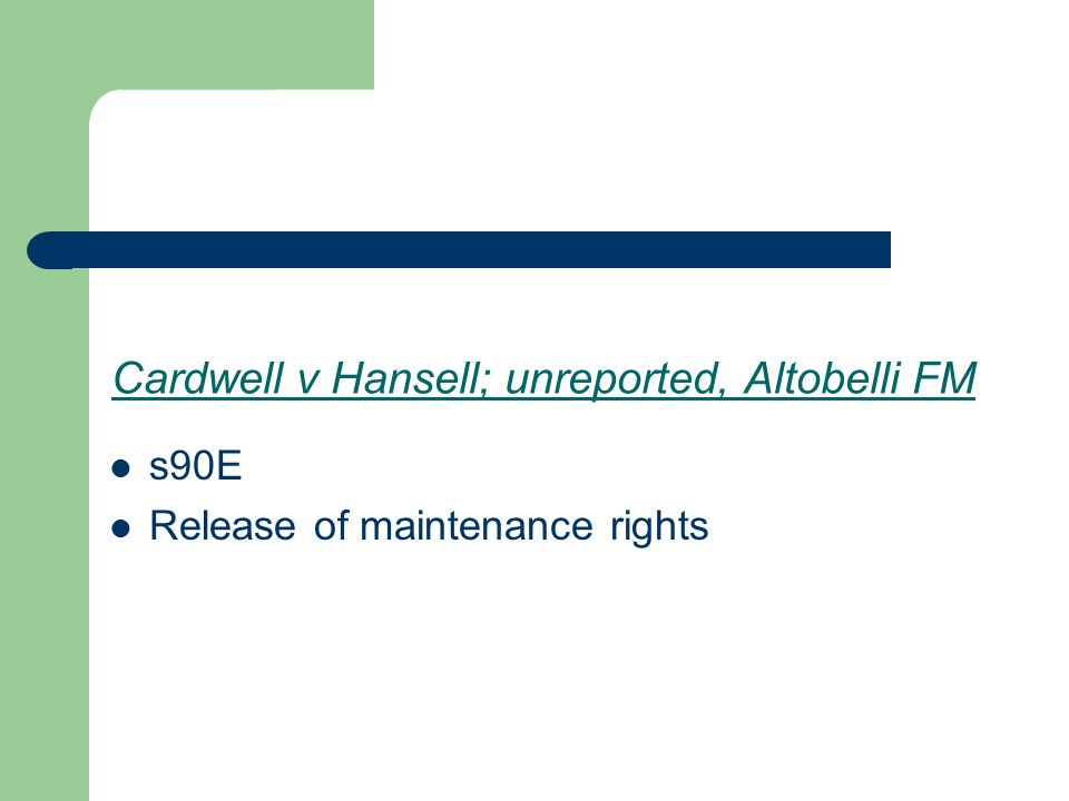 Cardwell v Hansell; unreported, Altobelli FM s90E Release of maintenance rights