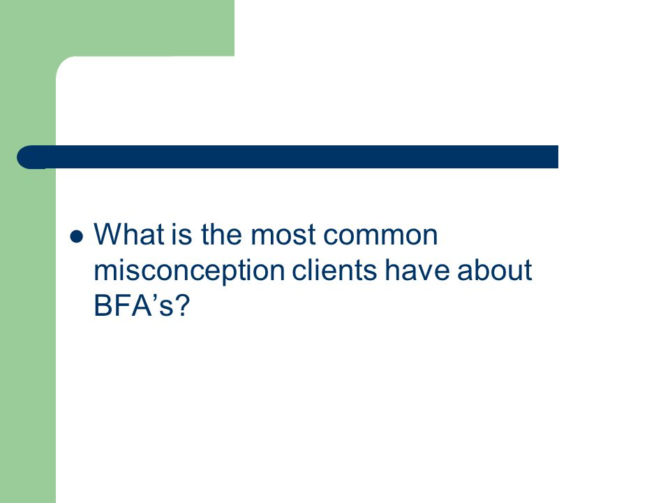 What is the most common misconception clients have about BFA's?
