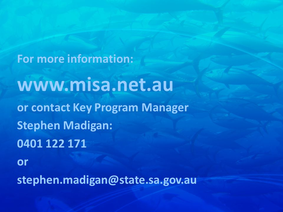 For more information: www.misa.net.au or contact Key Program Manager Stephen Madigan: 0401 122 171 or stephen.madigan@state.sa.gov.au