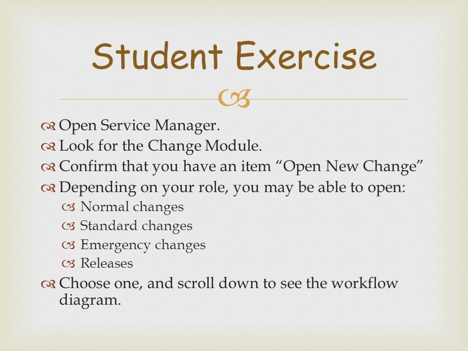 "  Open Service Manager.  Look for the Change Module.  Confirm that you have an item ""Open New Change""  Depending on your role, you may be able to"