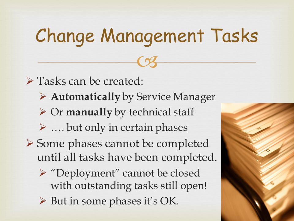   Tasks can be created:  Automatically by Service Manager  Or manually by technical staff  …. but only in certain phases  Some phases cannot be