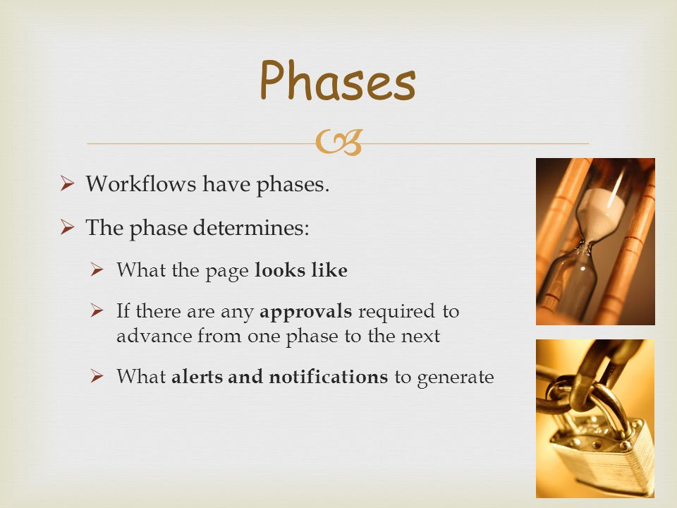   Workflows have phases.  The phase determines:  What the page looks like  If there are any approvals required to advance from one phase to the n