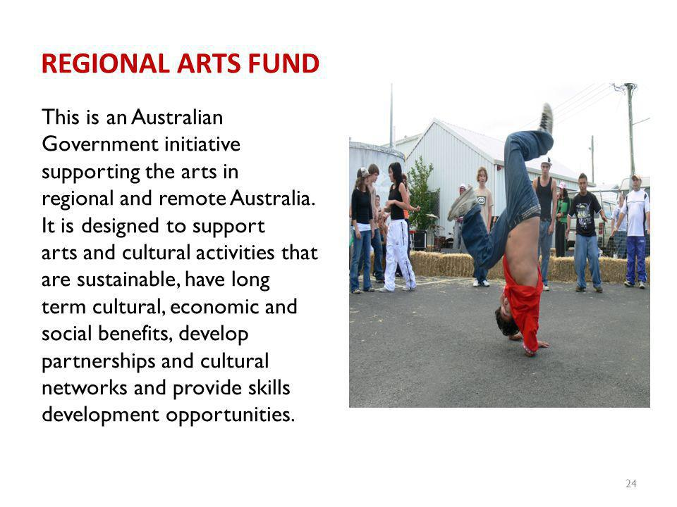REGIONAL ARTS FUND This is an Australian Government initiative supporting the arts in regional and remote Australia.