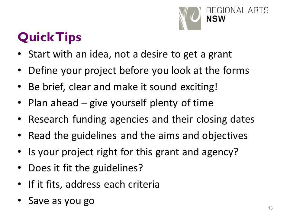 Quick Tips Start with an idea, not a desire to get a grant Define your project before you look at the forms Be brief, clear and make it sound exciting.