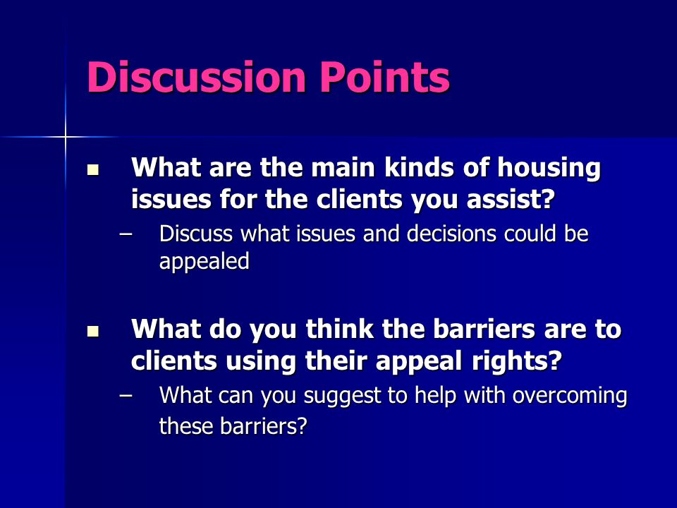 Discussion Points What are the main kinds of housing issues for the clients you assist? What are the main kinds of housing issues for the clients you