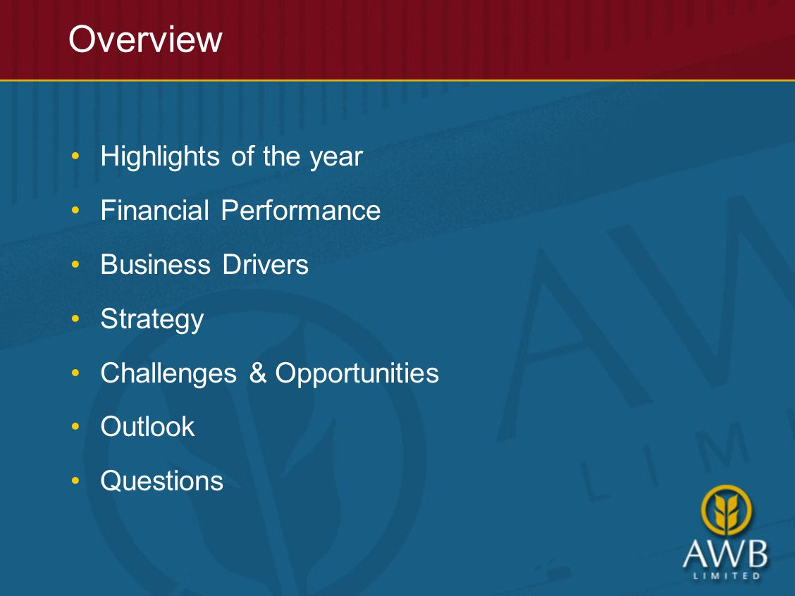 Overview Highlights of the year Financial Performance Business Drivers Strategy Challenges & Opportunities Outlook Questions
