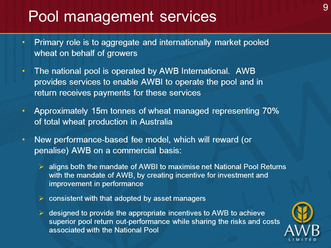 Pool management services Primary role is to aggregate and internationally market pooled wheat on behalf of growers The national pool is operated by AWB International.