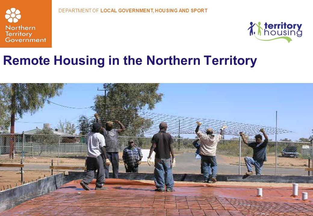Remote Housing in the Northern Territory DEPARTMENT OF LOCAL GOVERNMENT, HOUSING AND SPORT