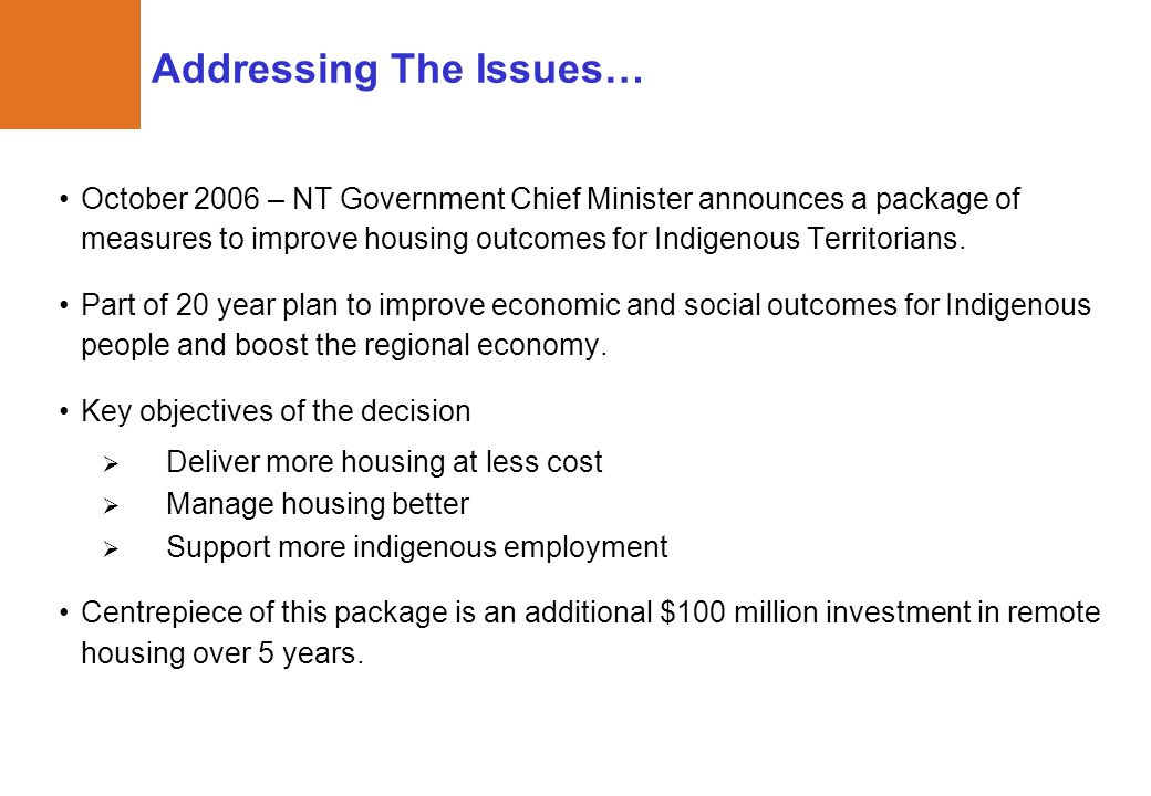 Addressing The Issues… October 2006 – NT Government Chief Minister announces a package of measures to improve housing outcomes for Indigenous Territor