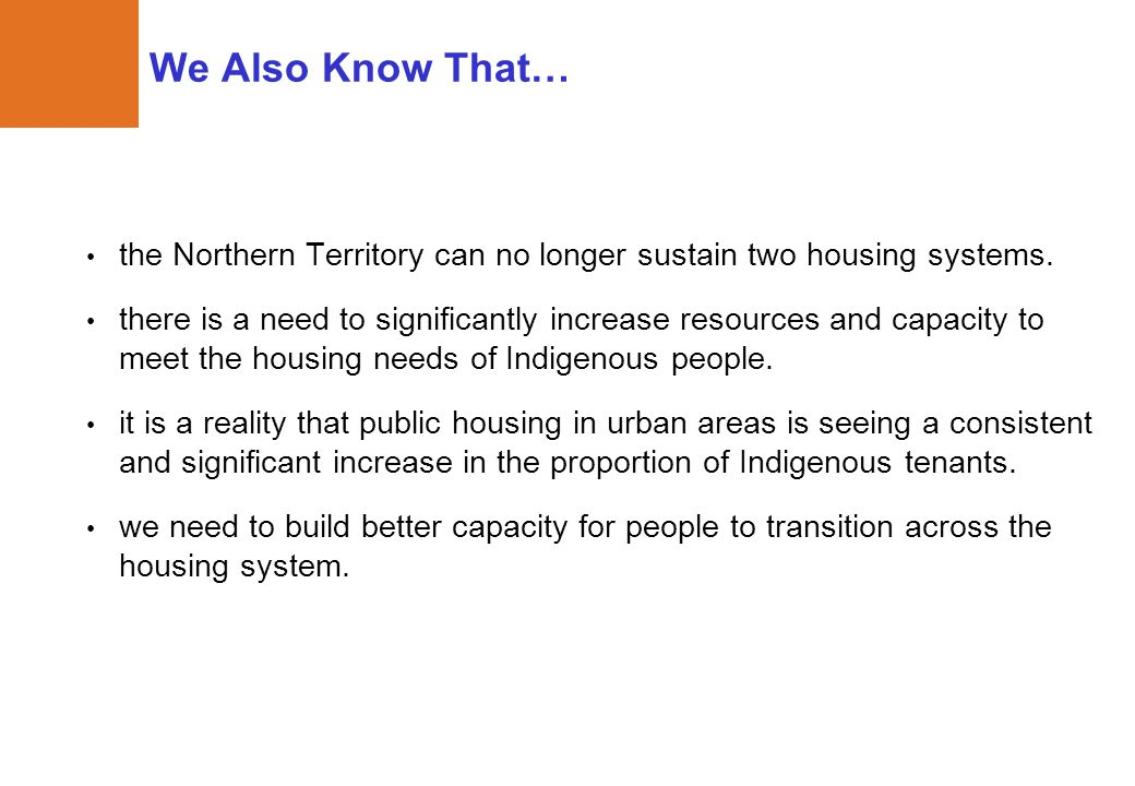 We Also Know That… the Northern Territory can no longer sustain two housing systems. there is a need to significantly increase resources and capacity