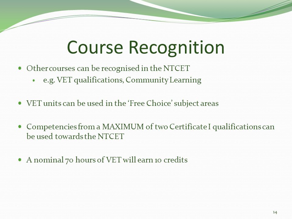 Course Recognition Other courses can be recognised in the NTCET e.g.