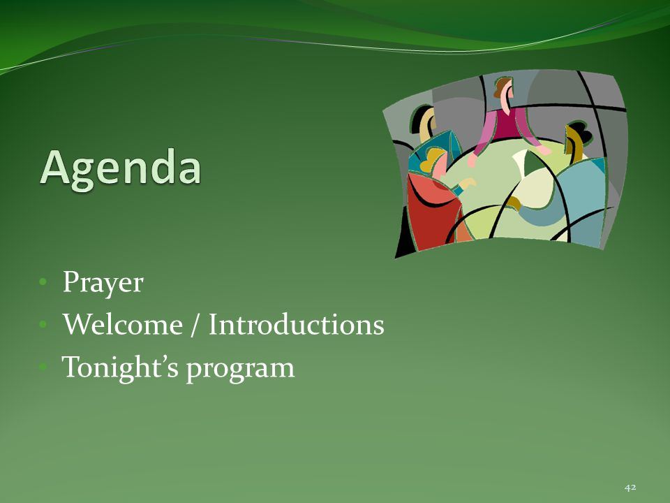 Prayer Welcome / Introductions Tonight's program 42