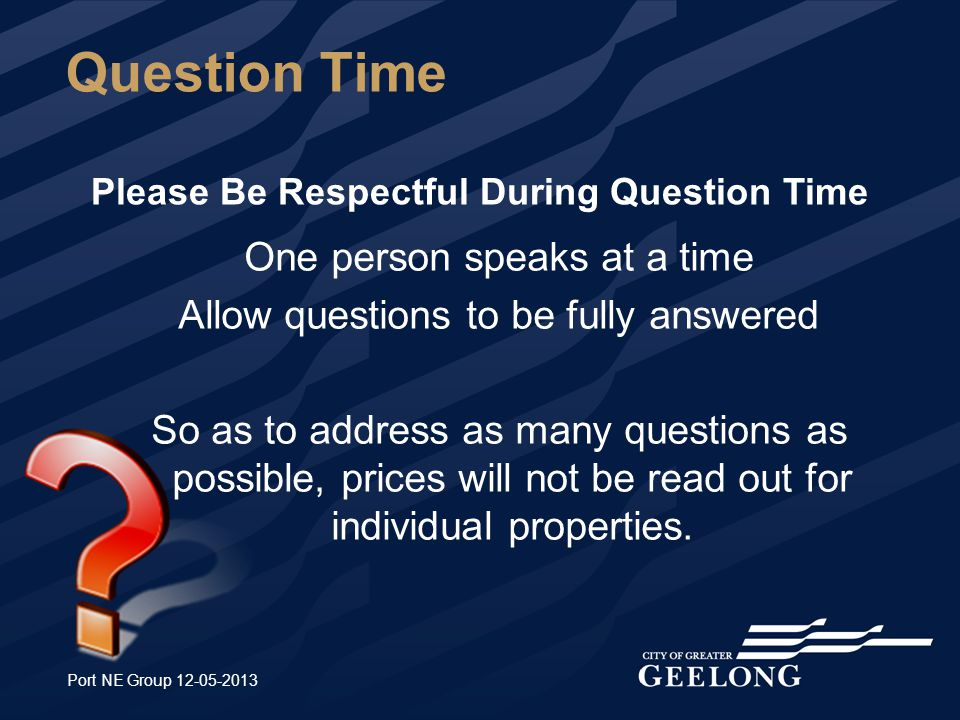Question Time One person speaks at a time Allow questions to be fully answered So as to address as many questions as possible, prices will not be read