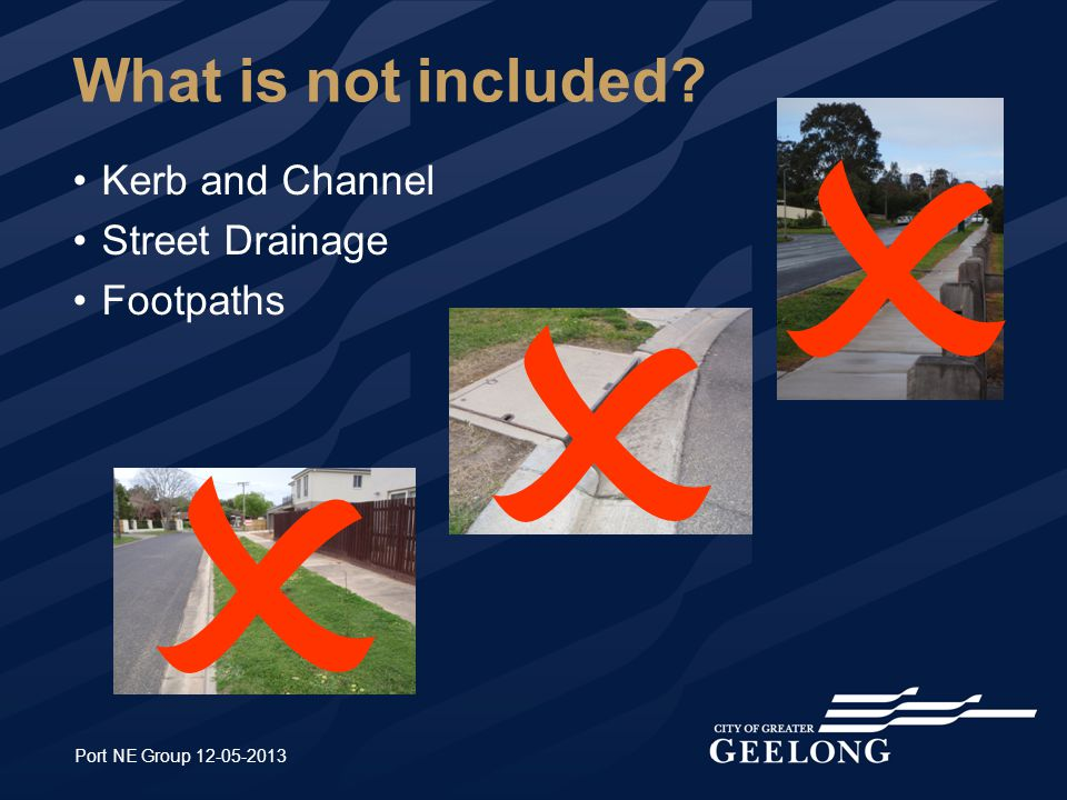 What is not included? Port NE Group 12-05-2013 Kerb and Channel Street Drainage Footpaths   