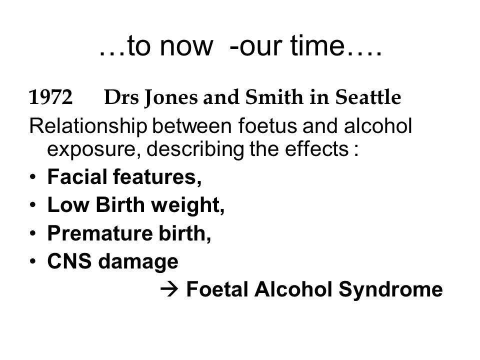 Alcohol and foetus… High foetal BAC – placental cross - foetal metabolism limited - .