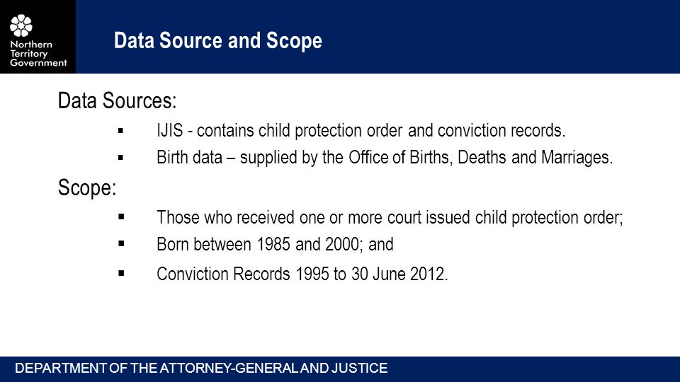 Data Source and Scope Data Sources:  IJIS - contains child protection order and conviction records.