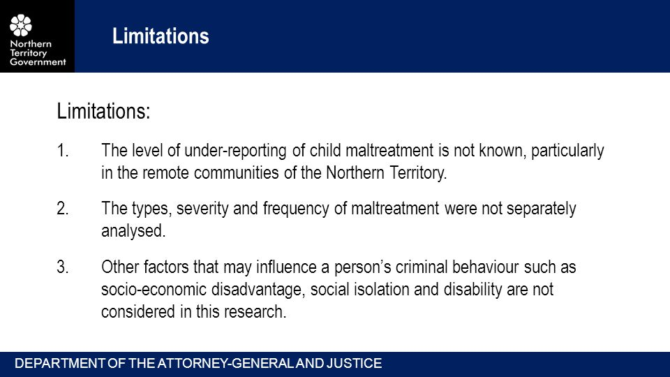 Limitations Limitations: 1.The level of under-reporting of child maltreatment is not known, particularly in the remote communities of the Northern Territory.