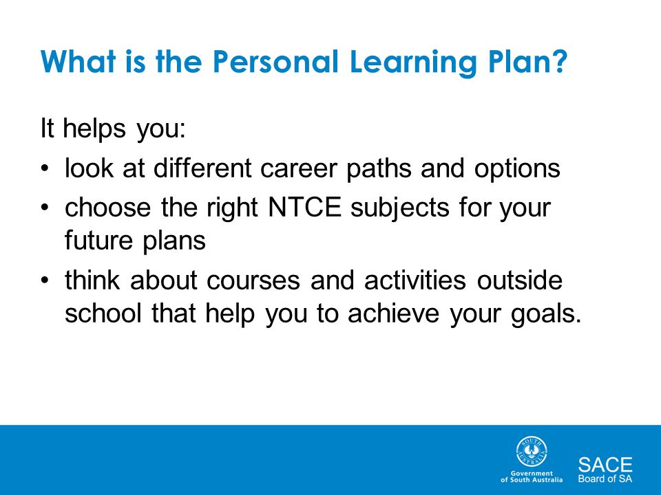 What is the Personal Learning Plan? It helps you: look at different career paths and options choose the right NTCE subjects for your future plans thin