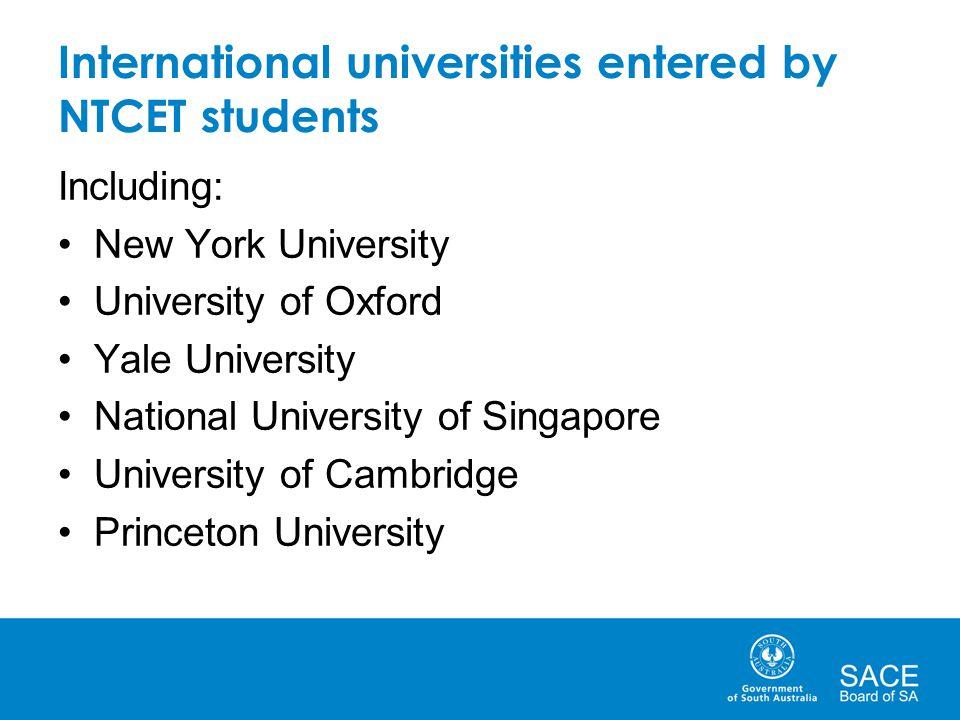 International universities entered by NTCET students Including: New York University University of Oxford Yale University National University of Singap