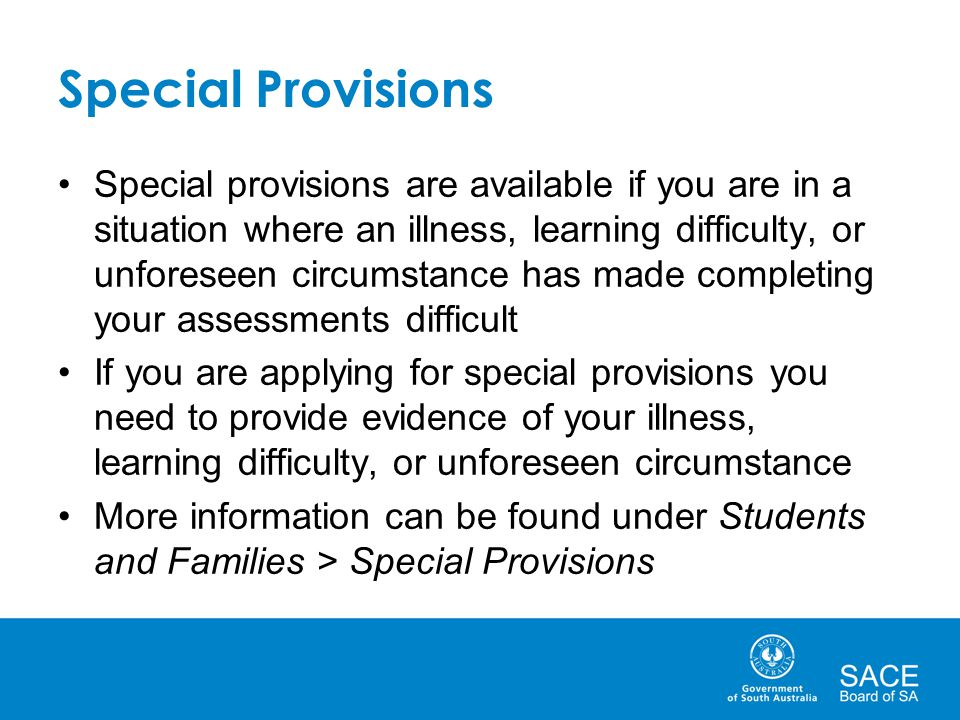Special Provisions Special provisions are available if you are in a situation where an illness, learning difficulty, or unforeseen circumstance has ma