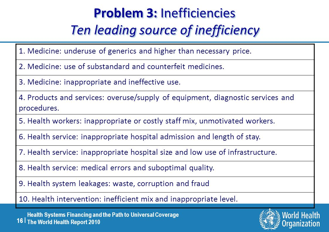 16 | Health Systems Financing and the Path to Universal Coverage The World Health Report 2010 Problem 3: Inefficiencies Ten leading source of inefficiency 1.