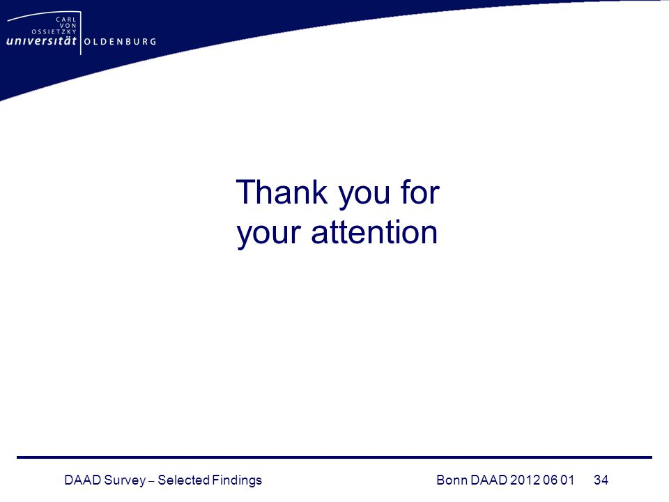 DAAD Survey – Selected FindingsBonn DAAD 2012 06 01 34 Thank you for your attention