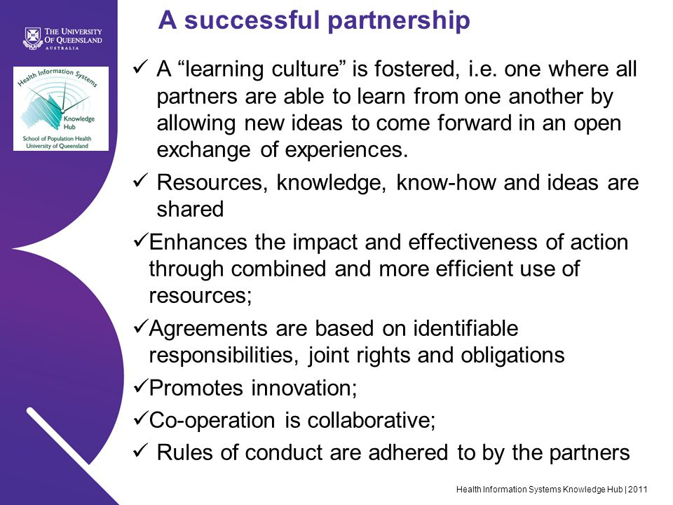 Health Information Systems Knowledge Hub | 2011 A successful partnership A learning culture is fostered, i.e.