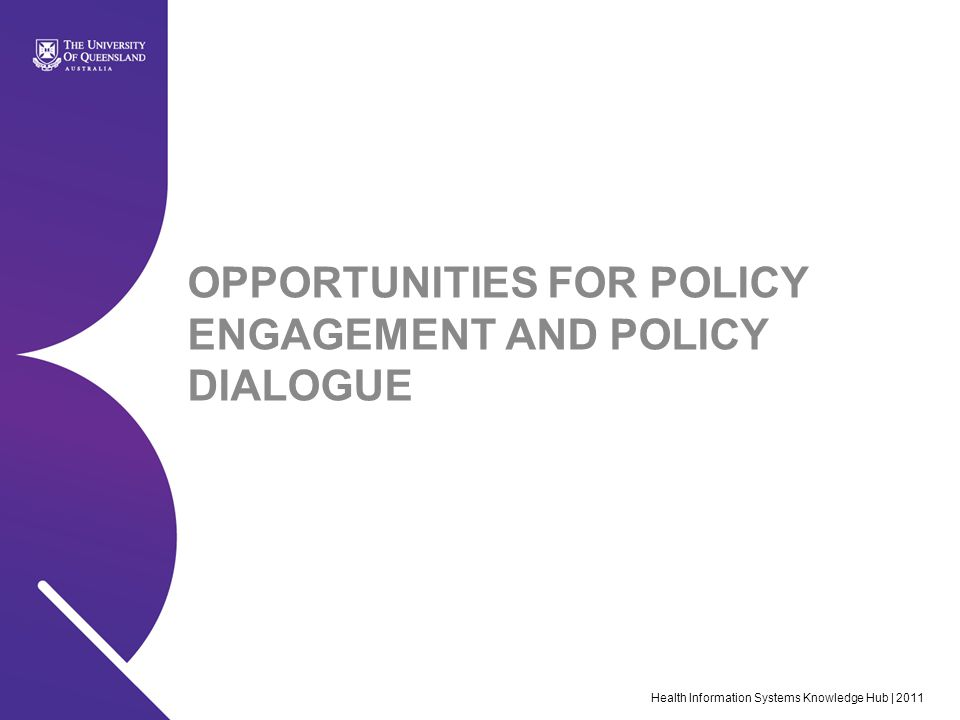Health Information Systems Knowledge Hub | 2011 OPPORTUNITIES FOR POLICY ENGAGEMENT AND POLICY DIALOGUE
