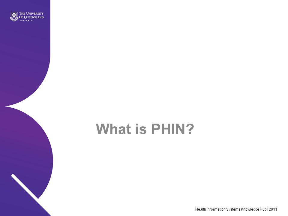 Health Information Systems Knowledge Hub | 2011 What is PHIN