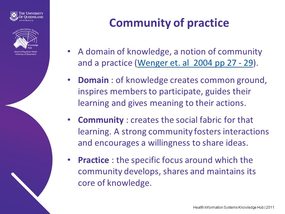 Community of practice A domain of knowledge, a notion of community and a practice (Wenger et.