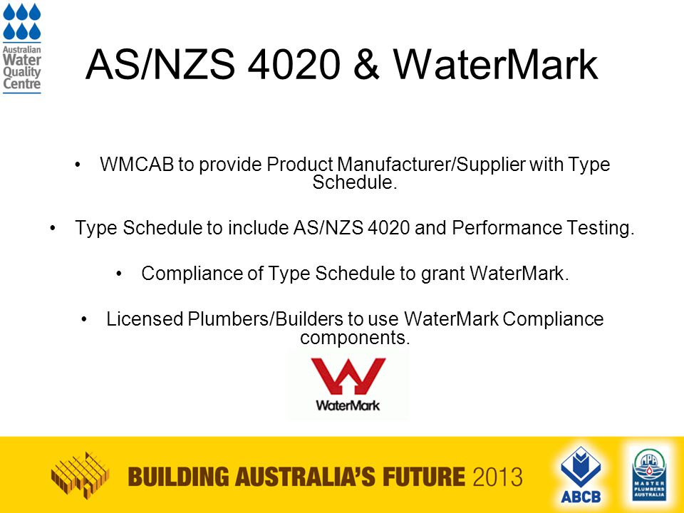 AS/NZS 4020 & WaterMark WMCAB to provide Product Manufacturer/Supplier with Type Schedule.